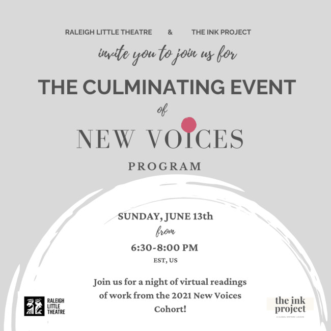 RLT and The Ink Project invite you to join us for The Culminating Event of New Voices Program. Sunday June 13th from 6:30-8:00 PM. Join us for a night of virtual readings of work from the 2021 New Voices Cohort.